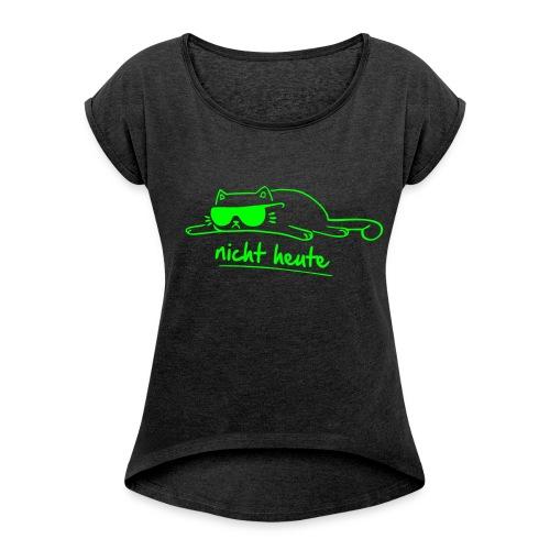 Vorschau: nicht heute - Frauen T-Shirt mit gerollten Ärmeln