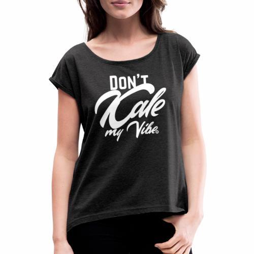 Don't Kale my Vibe T-Shirt Shirt Vegan Vegetarier - Frauen T-Shirt mit gerollten Ärmeln