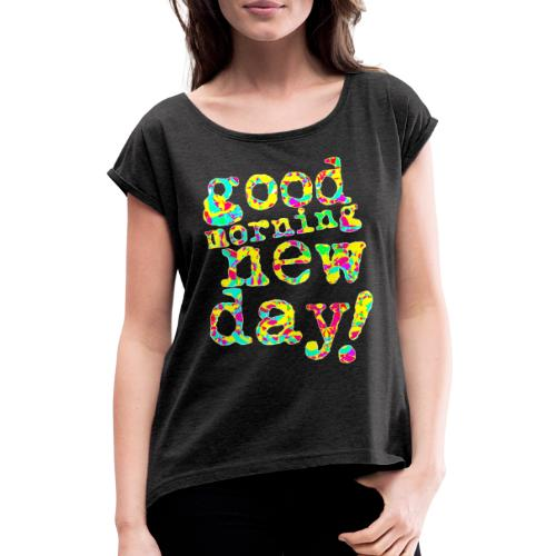 good morning new day yellow and red - Vrouwen T-shirt met opgerolde mouwen