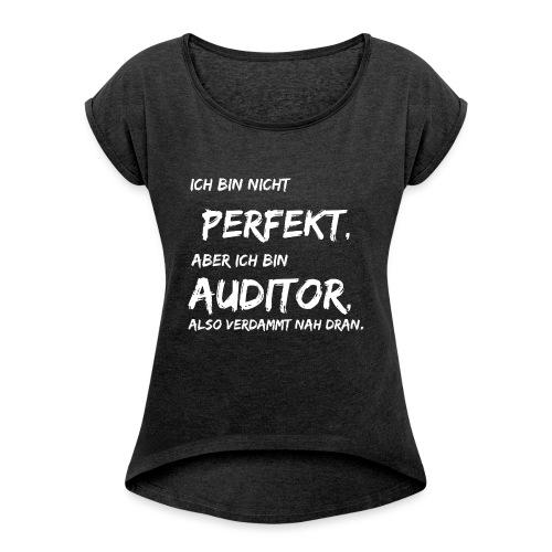 nicht perfekt auditor white - Frauen T-Shirt mit gerollten Ärmeln