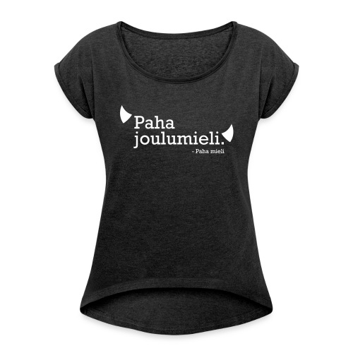 Paha joulumieli - Naisten T-paita, jossa rullatut hihat