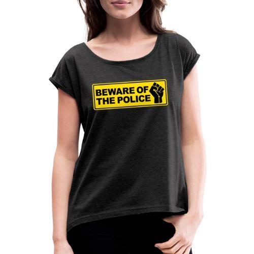 Beware of the Police Vorsicht Polizei - Frauen T-Shirt mit gerollten Ärmeln