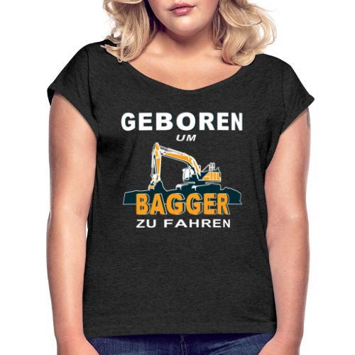 Geboren um Bagger zu fahren Bagger - Frauen T-Shirt mit gerollten Ärmeln