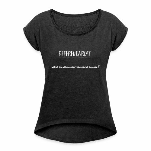 Referendariat - Laminierst du noch - Frauen T-Shirt mit gerollten Ärmeln