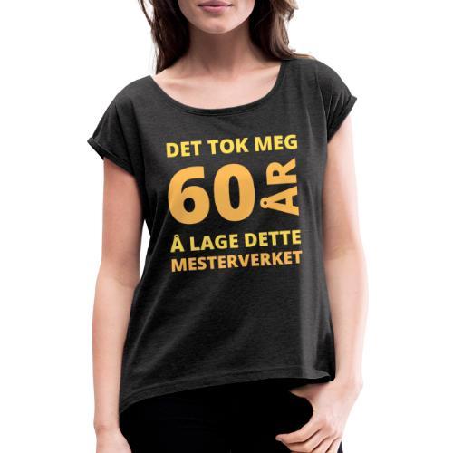Bursdagsgave til 60-åring - T-skjorte med rulleermer for kvinner