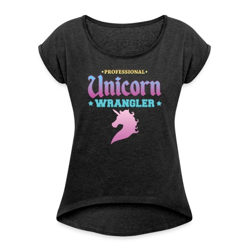 Professional Unicorn Wrangler - Women's T-Shirt with rolled up sleeves