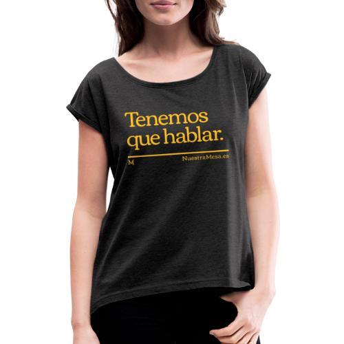 Tenemos que hablar - Camiseta con manga enrollada mujer