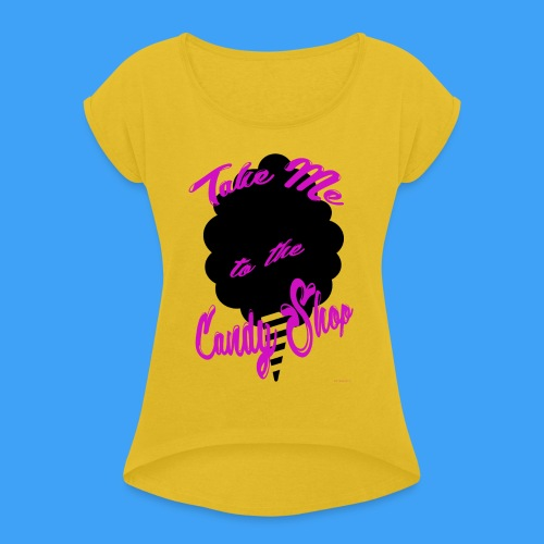 Take Me To The Candy Shop - Vrouwen T-shirt met opgerolde mouwen