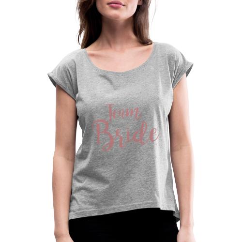 Team Bride - Frauen T-Shirt mit gerollten Ärmeln