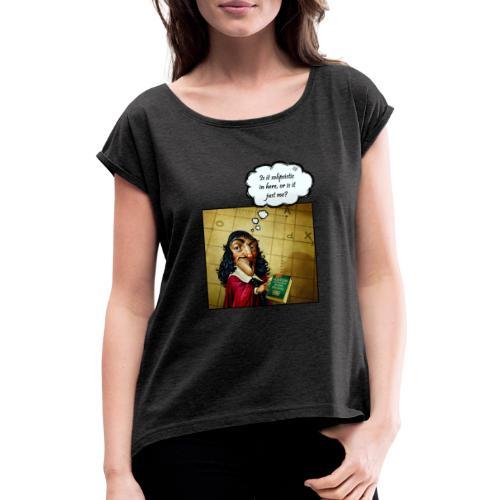 Descartes und der Solipsismus - Frauen T-Shirt mit gerollten Ärmeln