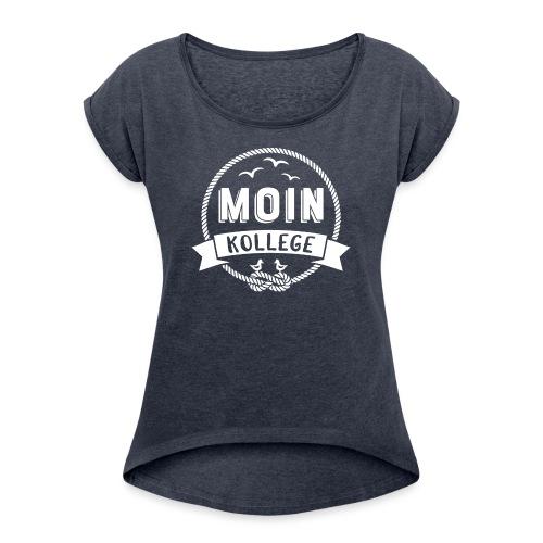 Moin Kollege Geschenk für Strandliebhaber - Frauen T-Shirt mit gerollten Ärmeln
