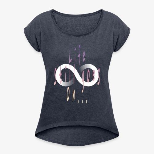 Life still goes on... - T-shirt à manches retroussées Femme