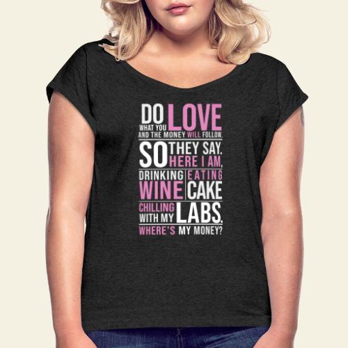 Wine, Cake, Labs - Naisten T-paita, jossa rullatut hihat