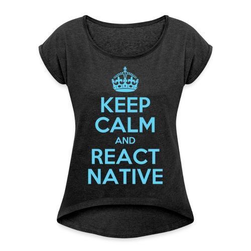 KEEP CALM AND REACT NATIVE SHIRT - Frauen T-Shirt mit gerollten Ärmeln
