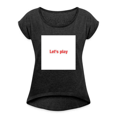 Let's play - Women's T-Shirt with rolled up sleeves