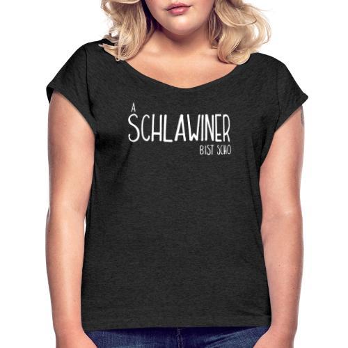 aSCHLAWINERbistscho - Frauen T-Shirt mit gerollten Ärmeln