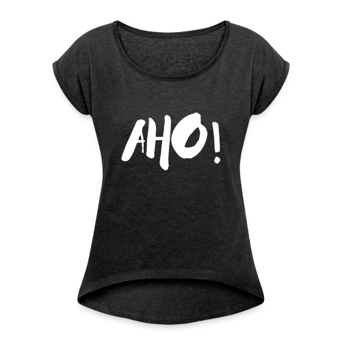 aho white 1 - Frauen T-Shirt mit gerollten Ärmeln