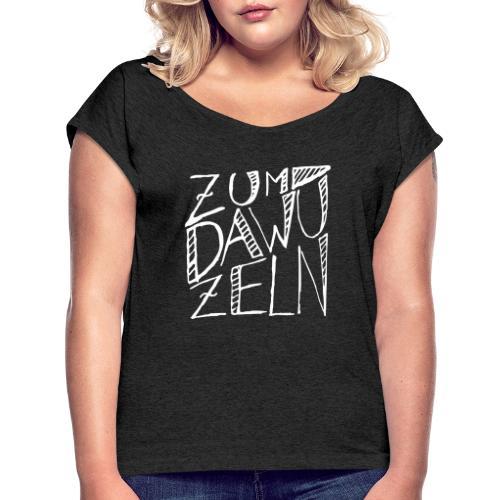Zum dawuzeln - Frauen T-Shirt mit gerollten Ärmeln