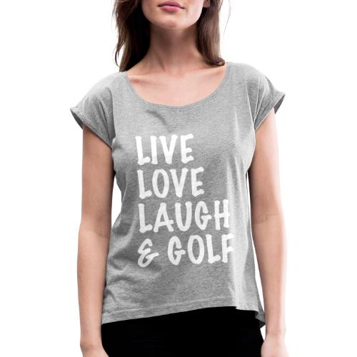 Live Love Laugh Golf - Women's T-Shirt with rolled up sleeves