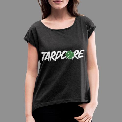 TARDCORE CLOVER - Women's T-Shirt with rolled up sleeves