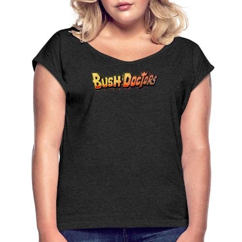 Bush Doctors Are Here - Women's T-Shirt with rolled up sleeves