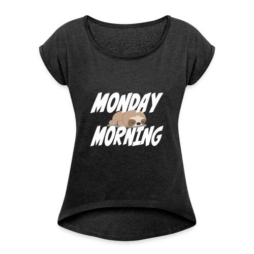 Montag Morgen Müdigkeit Wochenende ist vorbei - Frauen T-Shirt mit gerollten Ärmeln