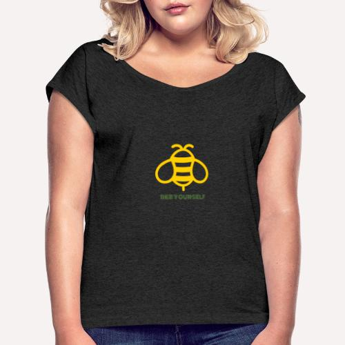 Bee Yourself - Women's T-Shirt with rolled up sleeves