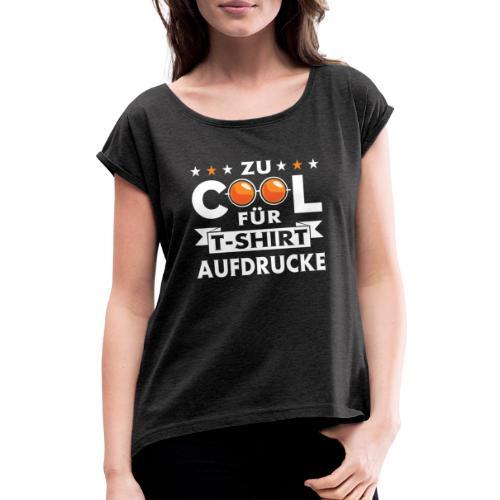 Zu COOL für T-Shirt aufdrucke - Frauen T-Shirt mit gerollten Ärmeln