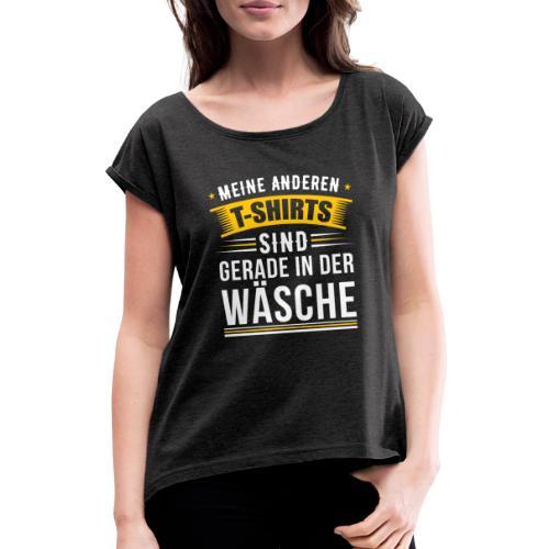 Meine anderen T-Shirts sind gerade in der Wäsche - Frauen T-Shirt mit gerollten Ärmeln
