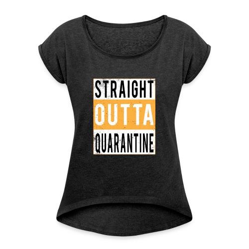 straight outta quarantine - T-shirt à manches retroussées Femme