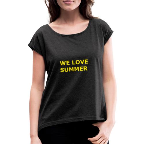 we love summer - Frauen T-Shirt mit gerollten Ärmeln