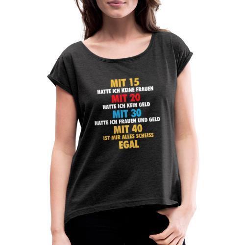 Mit 40... - Frauen T-Shirt mit gerollten Ärmeln