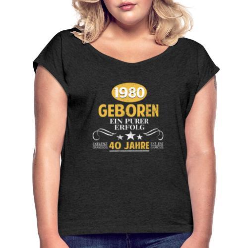 40 Jahre purer Erfolg - Frauen T-Shirt mit gerollten Ärmeln