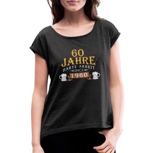 60 Jahre harte Arbeit - Frauen T-Shirt mit gerollten Ärmeln