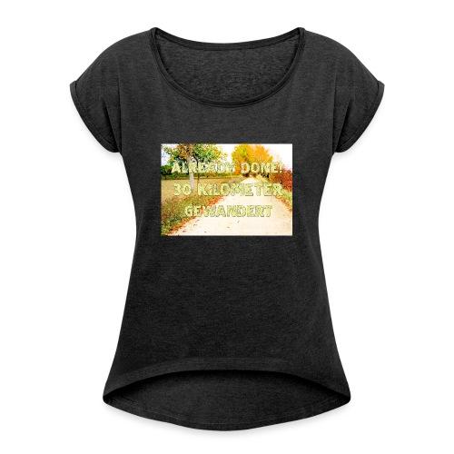 Alles erledigt! 30 Kilometer gewandert - Frauen T-Shirt mit gerollten Ärmeln