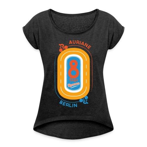 8-Tage-Rennen - Frauen T-Shirt mit gerollten Ärmeln