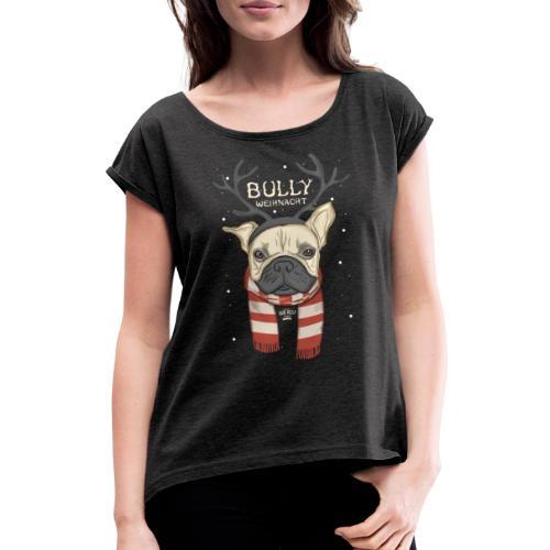 Bully Weihnacht - Frauen T-Shirt mit gerollten Ärmeln
