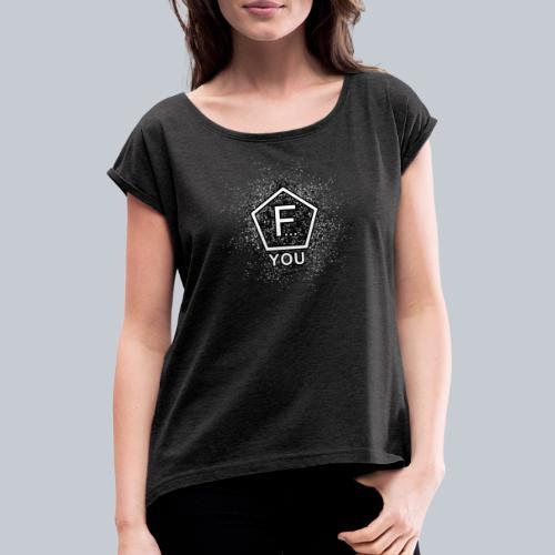 F... YOU - Frauen T-Shirt mit gerollten Ärmeln