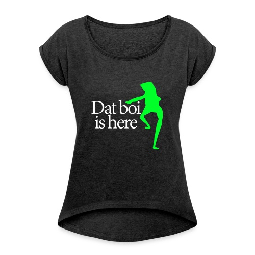 Dat boi shirt white writing - men - Women's T-Shirt with rolled up sleeves