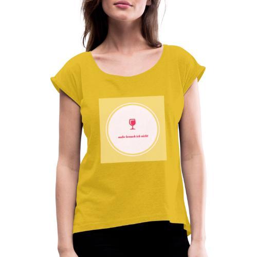 mehr brauch ich nicht - Frauen T-Shirt mit gerollten Ärmeln