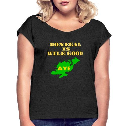 Donegal Is Wile Good - Women's T-Shirt with rolled up sleeves