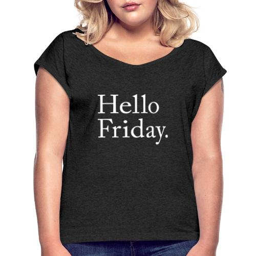 Hello Friday TGIF Thank God it's Friday - Frauen T-Shirt mit gerollten Ärmeln