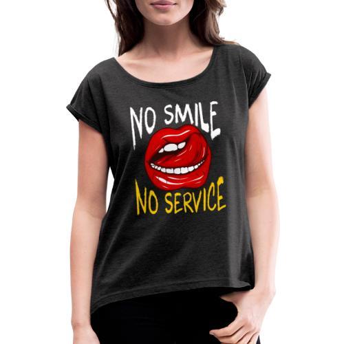 No Smile No Service - T-shirt med upprullade ärmar dam