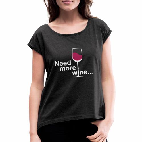 Need More Wine - Vrouwen T-shirt met opgerolde mouwen