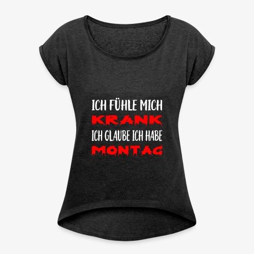 Ich fühle mich krank Ich habe Montag - Frauen T-Shirt mit gerollten Ärmeln
