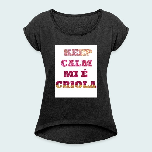KEEP-CALM-MI-E-KRIOLA - Women's T-Shirt with rolled up sleeves
