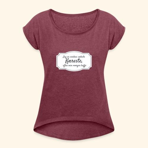 Verdens sødeste kæreste - Dame T-shirt med rulleærmer