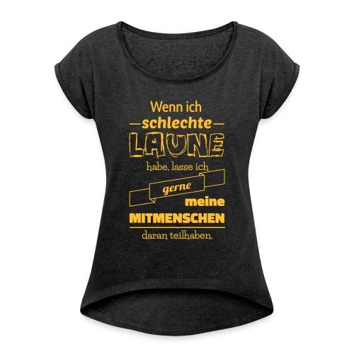 Schlechte Laune - Frauen T-Shirt mit gerollten Ärmeln