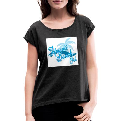 Hawaii Beach Club - Women's T-Shirt with rolled up sleeves