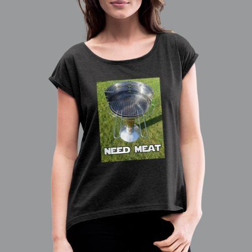 need meat - Vrouwen T-shirt met opgerolde mouwen